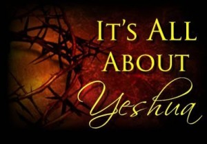 It is all about Yeshua