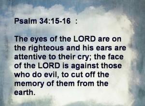 Psalm 34, vers 15-16 Mijn ogen zijn op de rechtvaardigen
