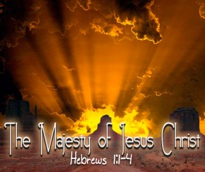 the majesty of Jesus Christ - Hebrews 1, verse 1-4