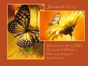 Jeremia 32, vers 27 Niets is onmogelijk bij God