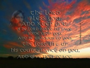 Numbers 6, verse 24-26 May the Lord bless you