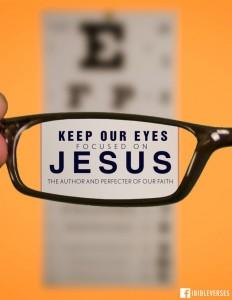 keep your eyes focussed on Jesus