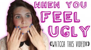 when you feel ugly