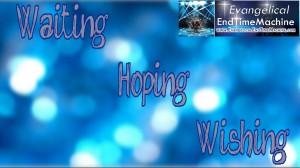 waiting, hoping, wishing