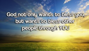 are you a channel of His blessings