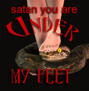 satan, you are under my feet