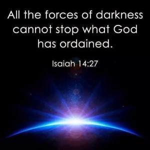 Isaiah 14, verse 20 forces of darkness cannot stop what God ordained