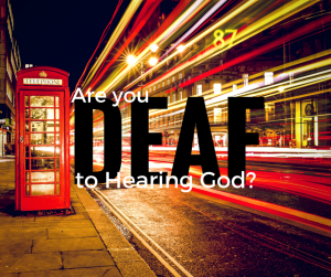 spiritually deaf to hearing God