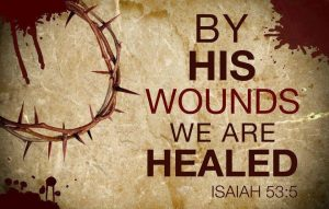 Isaiah 53, verse 5 by His wounds we are healed