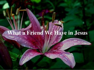 what a friend we have in Jesus!
