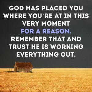 God has placed you where you are for a reason